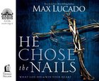 He Chose the Nails (4cds, Unabridged) CD