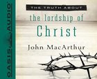 The Truth About the Lordship of Christ (Unabridged, 3 Cds) CD