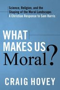 What Makes Us Moral?: Science, Religion and the Shaping of the Moral Landscape Paperback