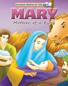 Mary Mother of a King (Famous People Of The Bible Series)