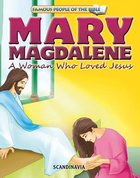 Mary Magdalene a Woman Who Loved Jesus (Famous People Of The Bible Series)