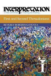 First and Second Thessalonians (Interpretation Bible Commentaries Series)