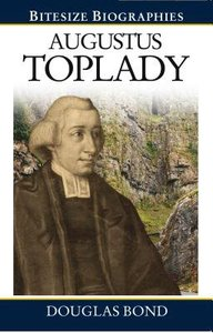 Augustus Toplady (Bitesize Biographies Series)