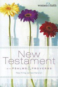 NKJV Women of Faith New Testament With Psalms and Proverbs Revised