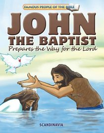 John the Baptist Prepares the Way For the Lord (Famous People Of The Bible Series)