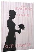 From Heartbreak to Healing Paperback