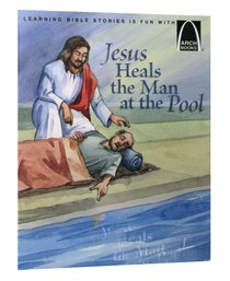 Jesus Heals the Man At the Pool (Arch Books Series)