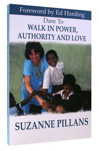 Dare to Walk in Power, Authority and Love