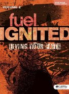 Fuel Ignited #02: Living Your Faith (Leader's Edition)