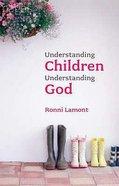 Understanding Children, Understanding God Paperback