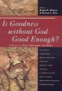 Is Goodness Without God Good Enough? Paperback