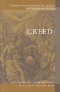 Creed (#02 in Commentary On Luther's Catechisms Series)