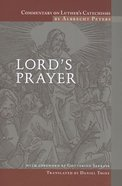 Lord's Prayer (#03 in Commentary On Luther's Catechisms Series)