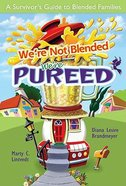 We're Not Blended We're Pureed Paperback