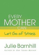Every Mother Can Let Go of Stress Hardback