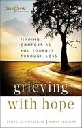 Grieving With Hope: Finding Comfort as You Journey Through Loss Paperback