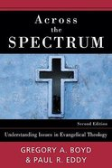 Across the Spectrum: Understanding Issues in Evangelical Theology (2nd Edition) Paperback
