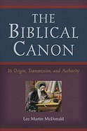 The Biblical Canon: Its Origin, Transmission, and Authority Paperback