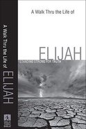 A Walk Thru the Life of Elijah (New Inductive Bible Study Series) Paperback