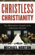 Christless Christianity: The Alternative Gospel of the American Church Paperback