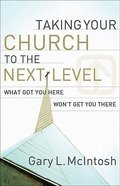 Taking Your Church to the Next Level: What Got You Here Won't Get You There Paperback