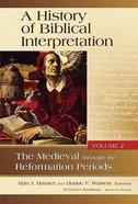 A History of Biblical Interpretation: The Medieval Through the Reformation Periods (Volume 2) Hardback