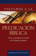 Volvamos a La Predicacion Biblica (Introduction To Biblical Preaching)