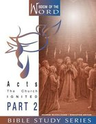Acts Part 2 - the Church Ignited (#10 in Wisdom Of The Word Series)
