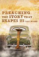 Preaching the Story That Shapes Us Paperback