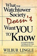 What the Watchtower Society Doesn't Want You to Know Paperback