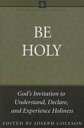 Be Holy (Wesleyan Theological Perspectives Series) Paperback