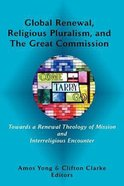 Global Renewal, Religious Pluralism, and the Great Commission (Asbury Theological Seminary Series In World Christian Revitalization Movements) Hardback