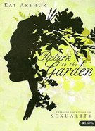 Return to the Garden: Embracing God's Design For Sexuality (Member Book)