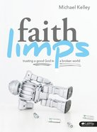 Faith Limps: Trusting a Good God in a Broken World (Leader Kit) Pack