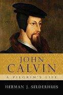 John Calvin - a Pilgrim's Life Paperback