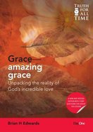 Grace - Amazing Grace : Unpacking the Reality of God's Incrediable Love (Truth For All Time (Day One) Series) Paperback
