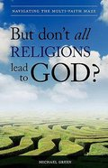 But Don't All Religions Lead to God? Paperback