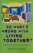 So What's Wrong With Living Together Paperback