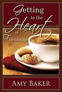 Getting to the Heart of Friendships Paperback