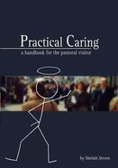 Practical Caring: A Handbook For the Pastoral Visitor Paperback