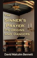 The Sinner's Prayer: Its Origins and Dangers Paperback