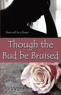 Though the Bud Be Bruised Paperback
