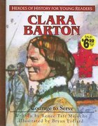 Clara Barton - Courage to Serve (Heroes Of History Series)