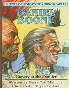 Daniel Boone - Bravery on the Frontier (Heroes For Young Readers Series) Hardback