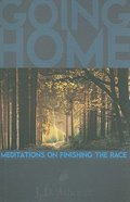 Going Home: Meditations on Finishing the Race Paperback