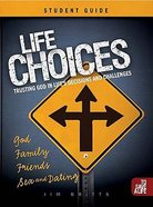Life Choices: Trusting God in Life's Decisions and Challenges (Student Guide)