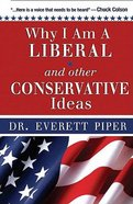 Why I Am a Liberal and Other Conservative Ideas Paperback