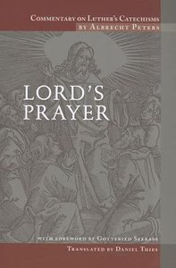 Lords Prayer (#03 in Commentary On Luthers Catechisms Series)