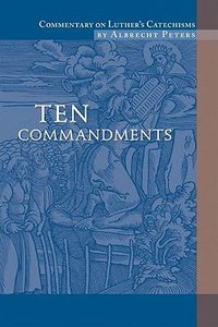 Ten Commandments (#01 in Commentary On Luthers Catechisms Series)