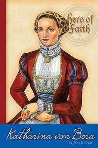 Katherina Von Bora (Hero Of Faith Series)